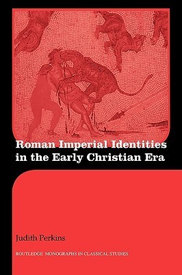 Judith Perkins - Roman Imperial Identities in the Early Christian Era