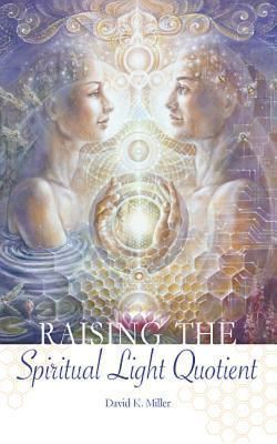 Raising the Spiritual Light Quotient (25 April 2011, Light Technology Publishing)