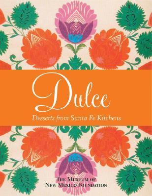 Dulcé: Desserts from Santa Fe Kitchens