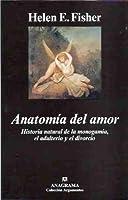 Anatomía del amor. Historia natural de la monogamía, el adulterio y el divorcio.
