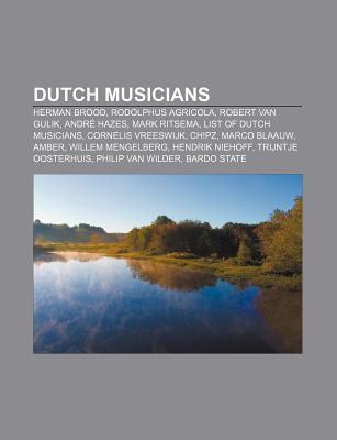 Dutch Musicians: Herman Brood, Rodolphus Agricola, Robert Van Gulik, Andre Hazes, Mark Ritsema, List of Dutch Musicians, Cornelis Vreeswijk