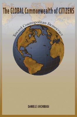 The Global Commonwealth of Citizens  Toward Cosmopolitan Democracy