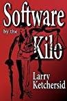 Software by the Kilo by Larry Ketchersid