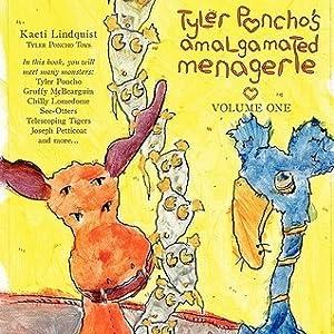 Tyler Poncho's Amalgamated Menagerie, Volume One.