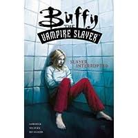 Buffy the Vampire Slayer: Slayer Interrupted (Buffy the Vampire Slayer Comic #6 Buffy Season 1)