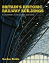 Britains Historic Railway Buildings: A Gazetteer of Structures and Sites