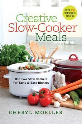 Creative Slow-Cooker Meals  Use Two Slow Cookers for Tasty and Easy Dinners-Harvest House Publishers (2012)