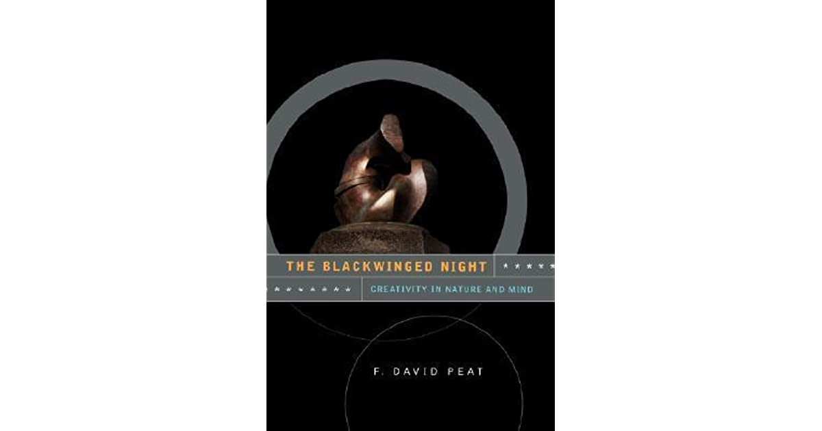 The Blackwinged Night Creativity In Nature And Mind By F David Peat