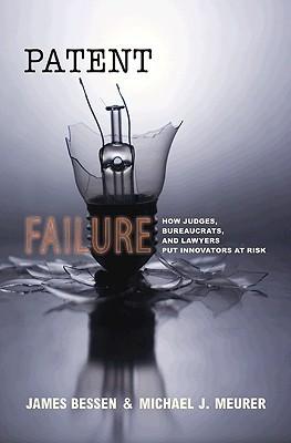 Patent Failure: How Judges, Bureaucrats, and Lawyers Put Innovators at Risk