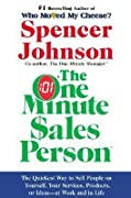 The One Minute Sales Person: The Quickest Way to Sell People on Yourself, Your Services, Products, or Ideas--at Work and in Life