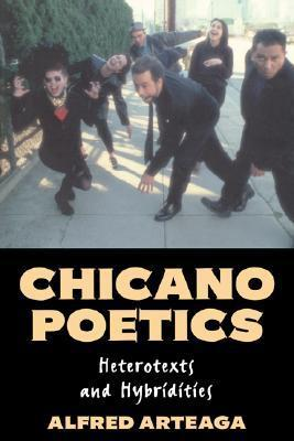 Chicano Poetics Heterotexts and Hybridities Cambridge Studies in American Literature and Culture  1997