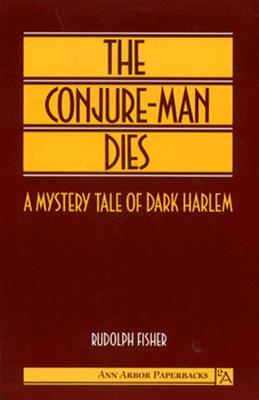 The Conjure-Man Dies: A Mystery Tale of Dark Harlem