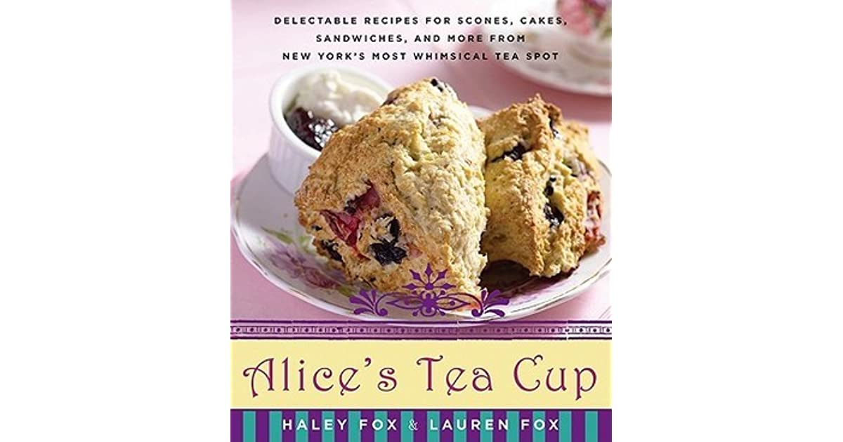 Alices tea cup delectable recipes for scones cakes sandwiches alices tea cup delectable recipes for scones cakes sandwiches and more from new yorks most whimsical tea spot by haley fox fandeluxe Epub
