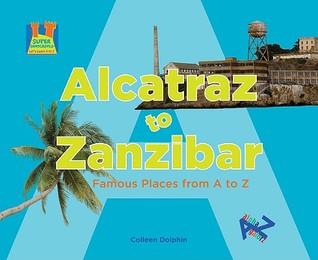 Alcatraz to Zanzibar: Famous Places from A to Z