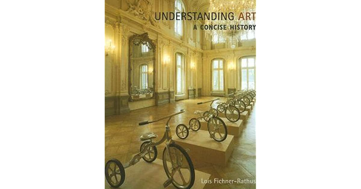 Understanding Art A Concise History By Lois Fichner Rathus