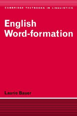 English Word-Formation by Laurie Bauer