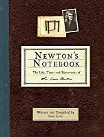 Newton's Notebook: The Life, Times And Discoveries Of Sir Isaac Newton