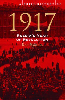A Brief History of 1917: Russia's Year of Revolution