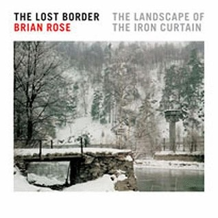 The Lost Border: The Landscape of the Iron Curtain