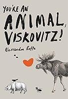 You're An Animal, Viskovitz!