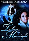 Taken By Moonlight by Violette Dubrinsky