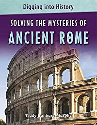 Solving the Mysteries of Ancient Rome. Trudy Hanbury-Murphy
