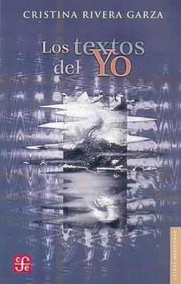 Los Textos Del Yo (Letras Mexicanas) (Letras Mexicanas)