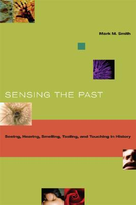 Sensing the Past by Mark M. Smith