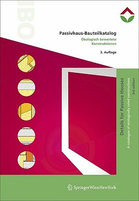 Passivhaus Bauteilkatalog | Details For Passive Houses: Ökologisch Bewertete Konstruktionen | A Catalogue Of Ecologically Rated Constructions (German And English Edition)