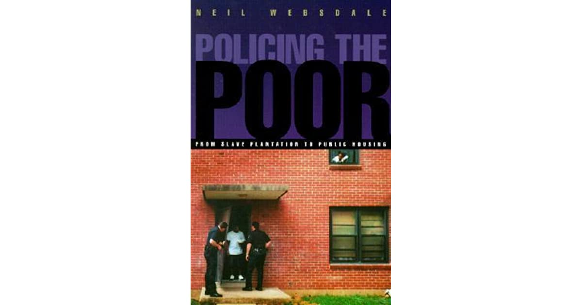 Policing The Poor From Slave Plantation To Public Housing By Neil