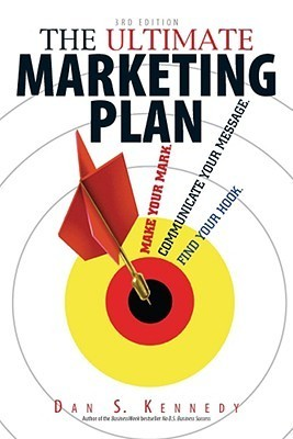 Dan S. Kennedy - The Ultimate Marketing Plan  Find Your Hook. Communicate Your Message