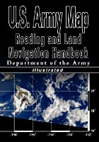 US Army Map Reading And Land Navigation Handbook By US Army - Us army guide to map reading and navigation