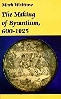 The Making of Byzantium, 600-1025