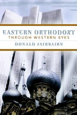 Eastern Orthodoxy Through Western Eyes by Donald Fairbairn