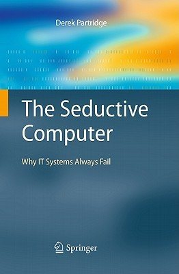 The Seductive Computer: Why IT Systems Always Fail