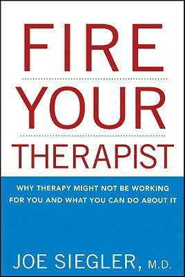 Fire Your Therapist Why Therapy