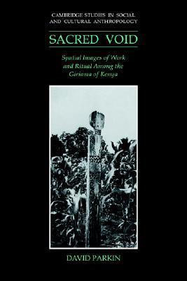 The Sacred Void  Spatial Images of Work and Ritual among the Giriama of Kenya
