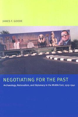 Negotiating for the Past: Archaeology, Nationalism, and Diplomacy in the Middle East, 1919-1941