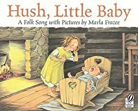 Hush, Little Baby: A Folk Song with Pictures: A Folk Song with Pictures