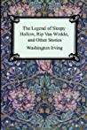 The Legend of Sleepy Hollow, Rip Van Winkle and Other Stories