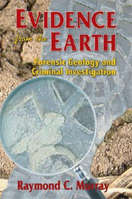 Evidence From The Earth Forensic Geology And Criminal Investigation By Raymond C Murray