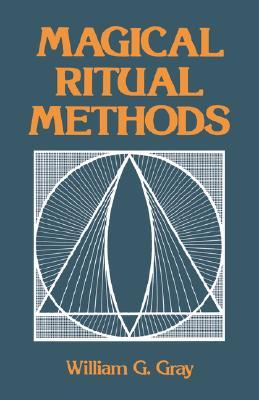 Magical Ritual Methods by William G. Gray