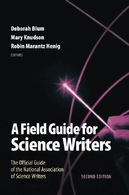 Field Guide for Science Writers: The Official Guide of the National Association of Science Writers (Revised)