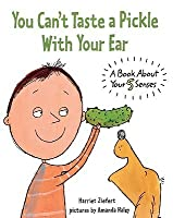 You Can't Taste a Pickle with Your Ear: A Book about Your 5 Sense