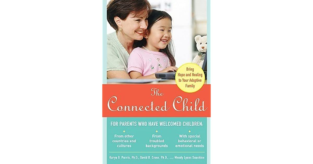 The connected child bring hope and healing to your adoptive family the connected child bring hope and healing to your adoptive family by karyn b purvis fandeluxe Choice Image