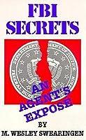 FBI Secrets: An Agent's Exposé