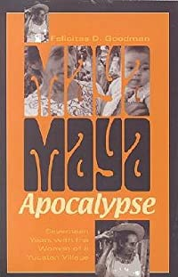 Maya Apocalypse: Seventeen Years with the Women of a Yucatan Village
