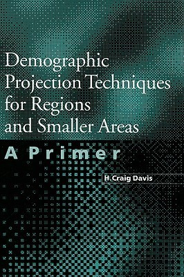 Demographic Projection Techniques for Regions and Smaller Areas A Primer