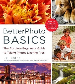 BetterPhoto Basics The Absolute Beginners guide to taking photos