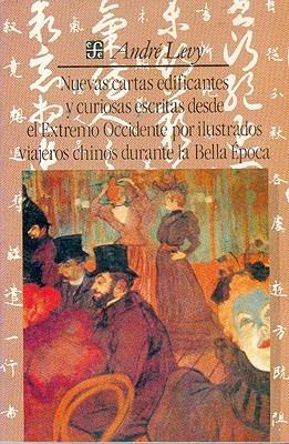 Nuevas cartas edificantes y curiosas escritas desde el Extremo Occidente por ilustrados viajeros chinos durante la Bella Epoca (Colección popular)